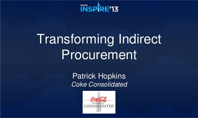 Transforming Indirect    Procurement     Patrick Hopkins     Coke Consolidated