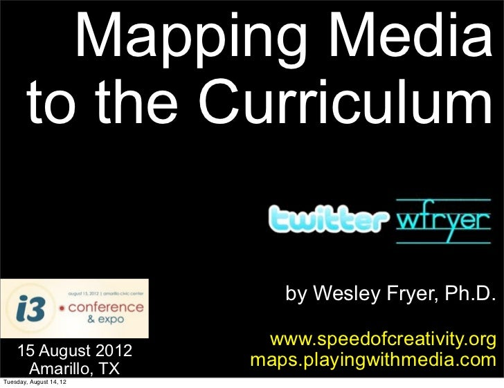 Mapping Media       to the Curriculum                            by Wesley Fryer, Ph.D.                          www.speed...
