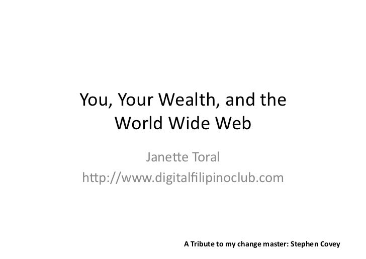 You,	  Your	  Wealth,	  and	  the	  	       World	  Wide	  Web	          Jane2e	  Toral	  h2p://www.digitalfilipinoclub.com...