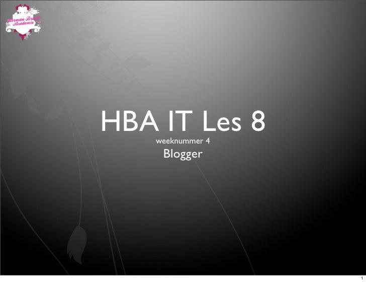 HBA IT Les 8     weeknummer 4      Blogger                        1