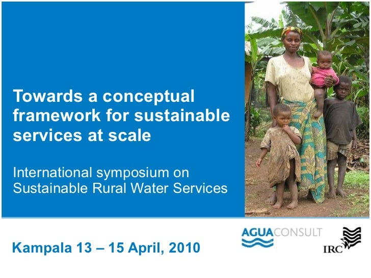 Towards a conceptual framework for sustainable services at scale International symposium on  Sustainable Rural Water Servi...