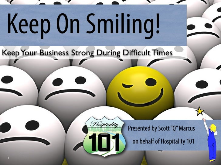 Keep On Smiling! Keep Your Business Strong During Difficult Times                                       Presented by Scott ...