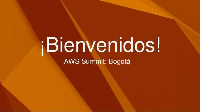 ¡Bienvenidos! AWS Summit: Bogotá