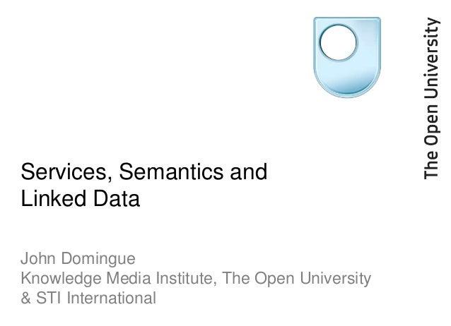 ESWC SS 2012 - Tuesday Keynote John Domingue: Services, Semantics and Linked Data