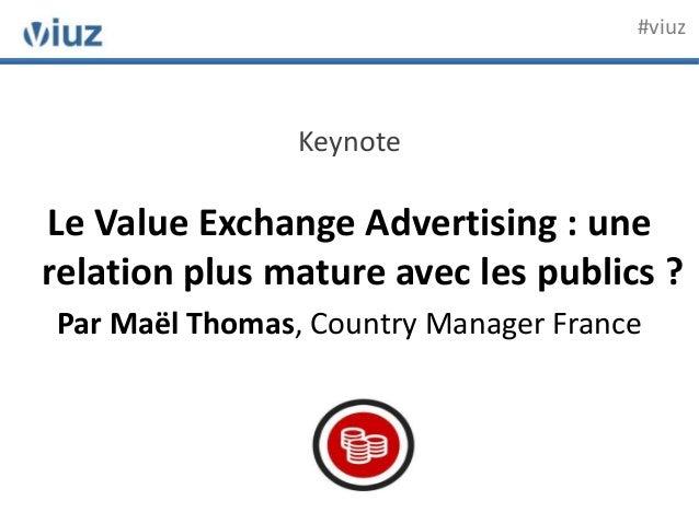 KeynoteLe Value Exchange Advertising : unerelation plus mature avec les publics ?Par Maël Thomas, Country Manager France#v...