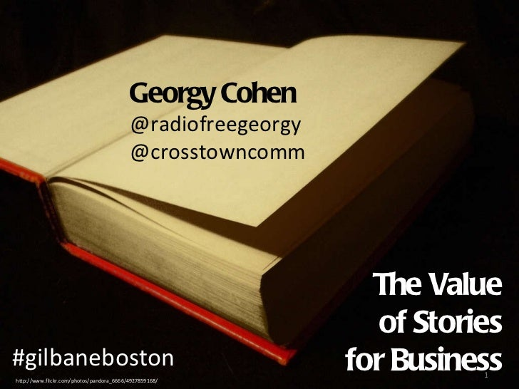 The Value of Stories for Business http://www.flickr.com/photos/pandora_6666/4927859168/ Georgy Cohen @radiofreegeorgy @cro...