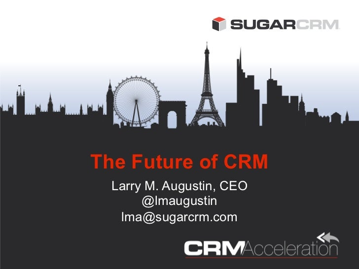 The Future of CRM  Larry M. Augustin, CEO       @lmaugustin   lma@sugarcrm.com