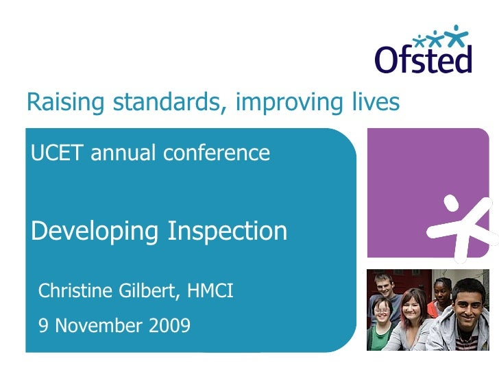 Raising standards, improving lives   UCET annual conference Developing Inspection Christine Gilbert, HMCI 9 November 2009