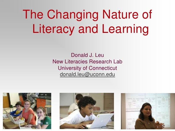 The Changing Nature of Literacy and Learning<br />Donald J. Leu<br />New Literacies Research Lab<br />University of Connec...