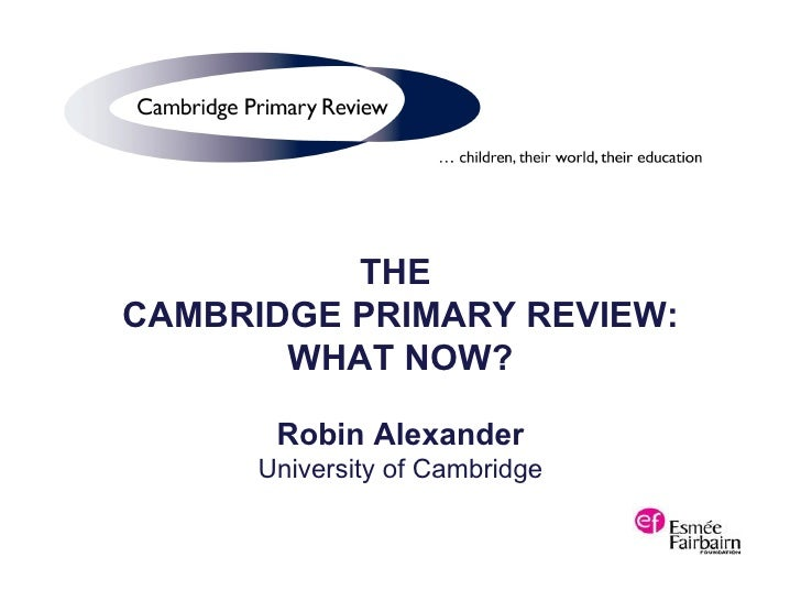 Keynote 2 - The Cambridge Primary Review Final Report: What Now? Professor Robin Alexander, Director of the Cambridge Primary Review