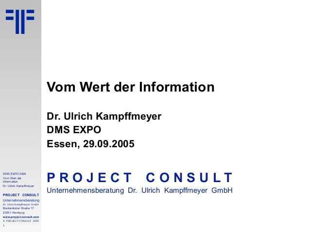 DMS EXPO 2005  Vom Wert der  Information  Dr. Ulrich Kampffmeyer  PROJECT CONSULT  Unternehmensberatung  Dr. Ulrich Kampff...