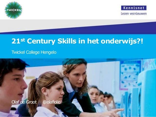 21st Century Skills in het onderwijs?! Twickel College Hengelo  Olaf de Groot  @olafiolio