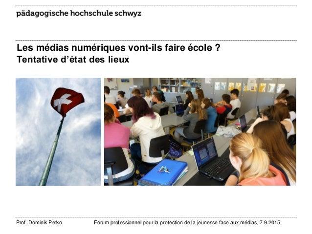Les médias numériques vont-ils faire école ? Tentative d'état des lieux Prof. Dominik Petko Forum professionnel pour la pr...