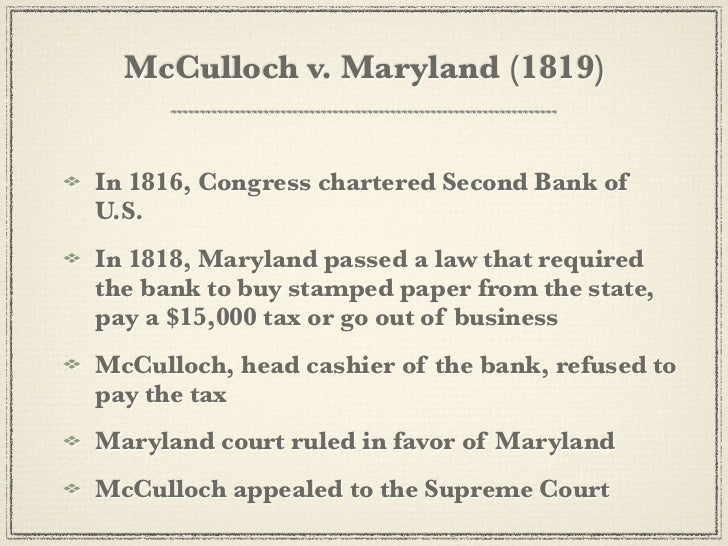mc culloch vs maryland essay Editorial article writing: mcculloch v maryland the second bank of the united states was unpopular among many americans when it was chartered in 1816 two years later, maryland passed a law taxing it.