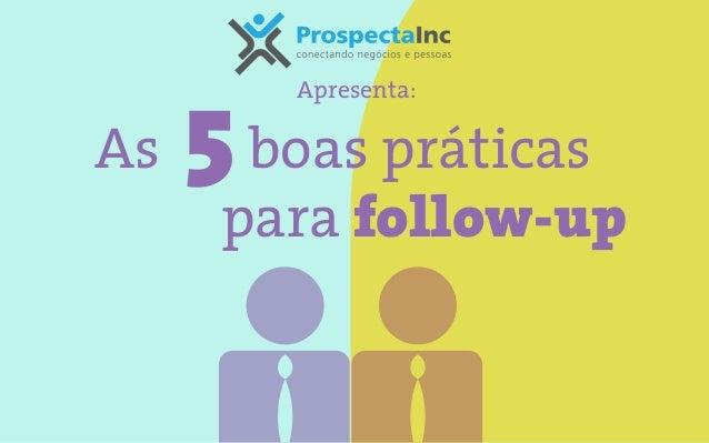 As 5boas práticas para follow-up Apresenta: