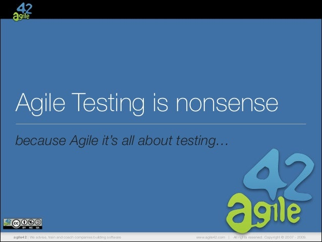 Agile Testing is nonsense because Agile it's all about testing…  agile42 | We advise, train and coach companies building s...