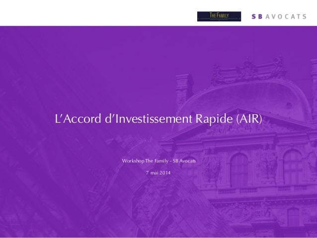 L'Accord d'Investissement Rapide (AIR) Workshop The Family - SB Avocats ! 7 mai 2014