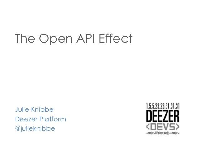 The Open API Effect  Julie Knibbe Deezer Platform @julieknibbe