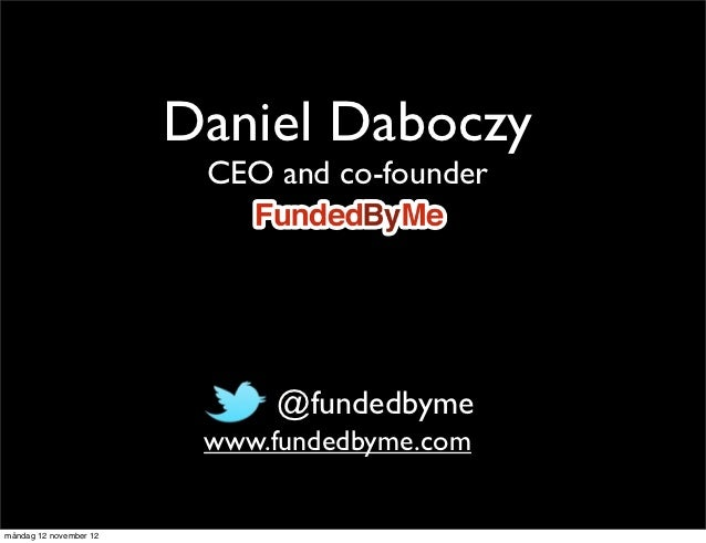 Daniel Daboczy                         CEO and co-founder                           • @fundedbyme                         ...