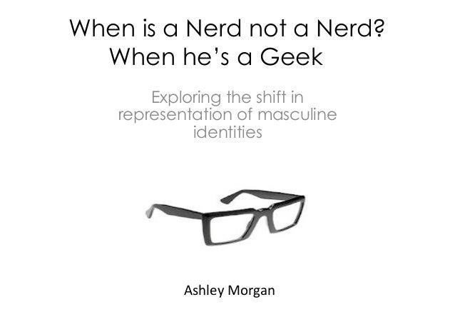 When is a Nerd not a Nerd?         When he's a Geek…                          Exploring the shift in                      ...