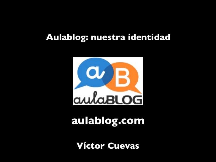 Aulablog: nuestra identidad     aulablog.com      Víctor Cuevas