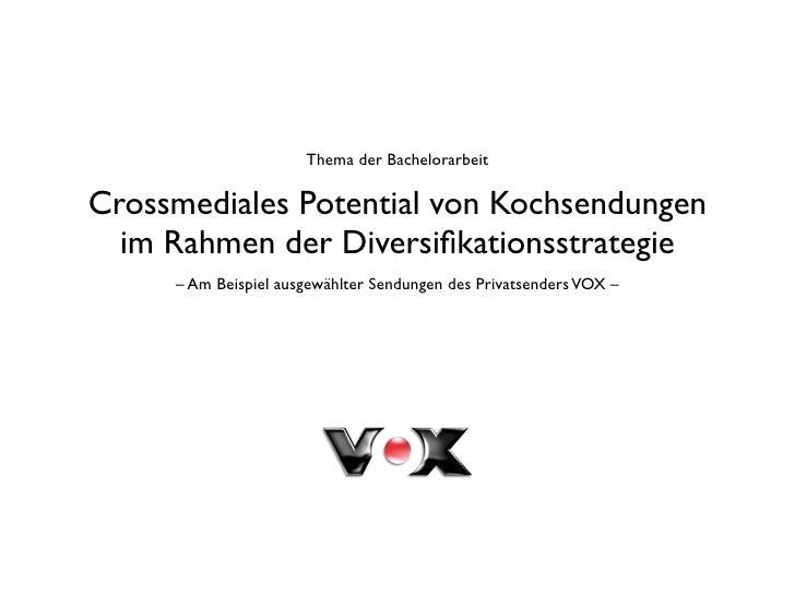 Thema der Bachelorarbeit  Crossmediales Potential von Kochsendungen   im Rahmen der Diversifikationsstrategie      – Am Bei...