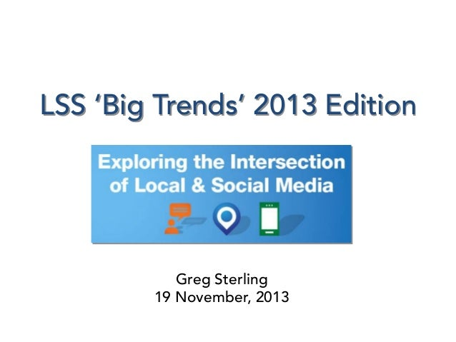 LSS 'Big Trends' 2013 Edition  Greg Sterling 19 November, 2013
