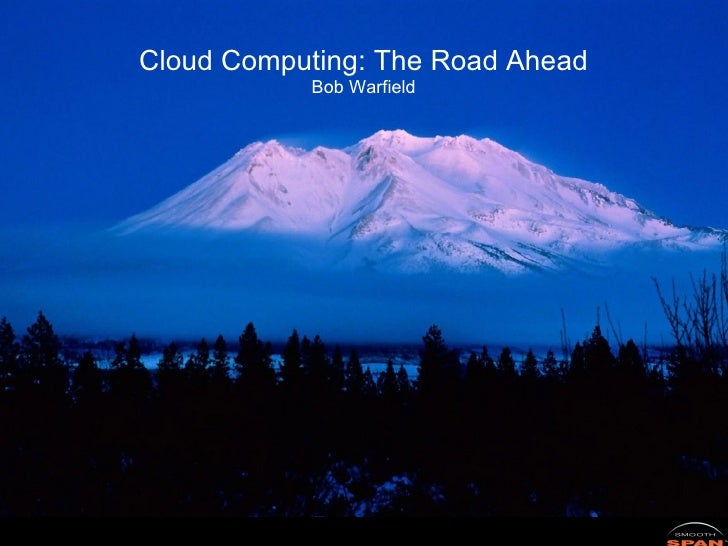 Cloud Computing: The Road Ahead Bob Warfield