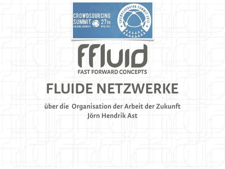 FLUIDE NETZWERKEüber die Organisation der Arbeit der Zukunft             Jörn Hendrik Ast