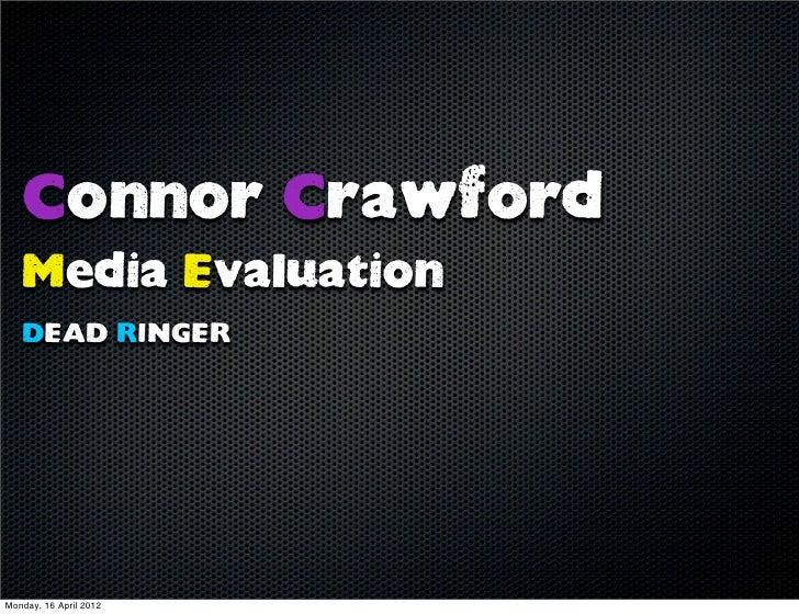 Connor Crawford   Media Evaluation   DEAD RINGERMonday, 16 April 2012