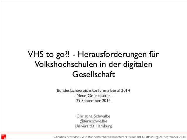 VHS to go?! - Herausforderungen für  Volkshochschulen in der digitalen  Gesellschaft  Bundesfachbereichskonferenz Beruf 20...
