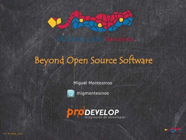 Beyond Open Source Software<br />Miguel Montesinos<br />migmontesinos<br />
