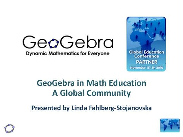 GeoGebra in Math Education A Global Community Presented by Linda Fahlberg-Stojanovska