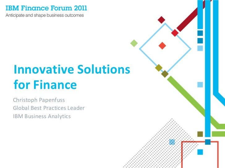 Innovative Solutions for FinanceChristoph PapenfussGlobal Best Practices LeaderIBM Business Analytics