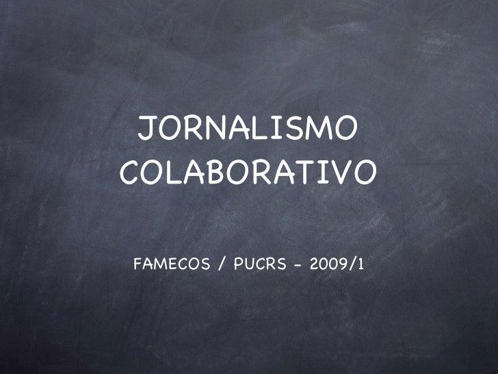 JORNALISMO COLABORATIVO  FAMECOS / PUCRS - 2009/1
