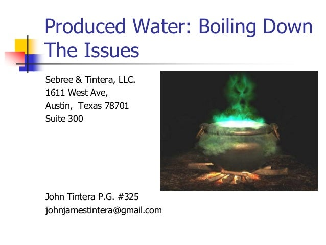 Produced Water: Boiling Down The Issues Sebree & Tintera, LLC. 1611 West Ave, Austin, Texas 78701 Suite 300 John Tintera P...