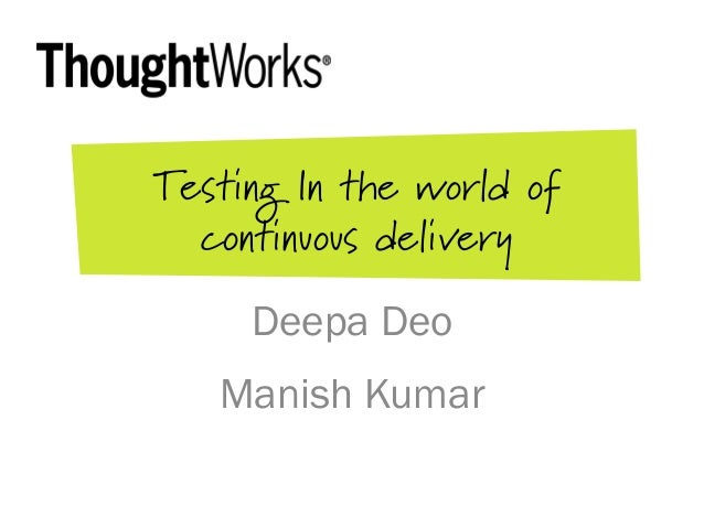 Testing In the world ofcontinuous deliveryDeepa DeoManish Kumar