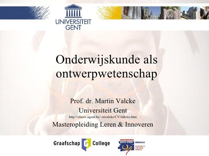 Onderwijskunde als ontwerpwetenschap Prof. dr. Martin Valcke Universiteit Gent http://allserv.ugent.be/~mvalcke/CV/rubrics...