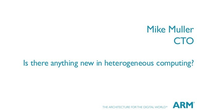 Keynote (Mike Muller) - Is There Anything New in Heterogeneous Computing - by Mike Muller, Chief Technology Officer, ARM