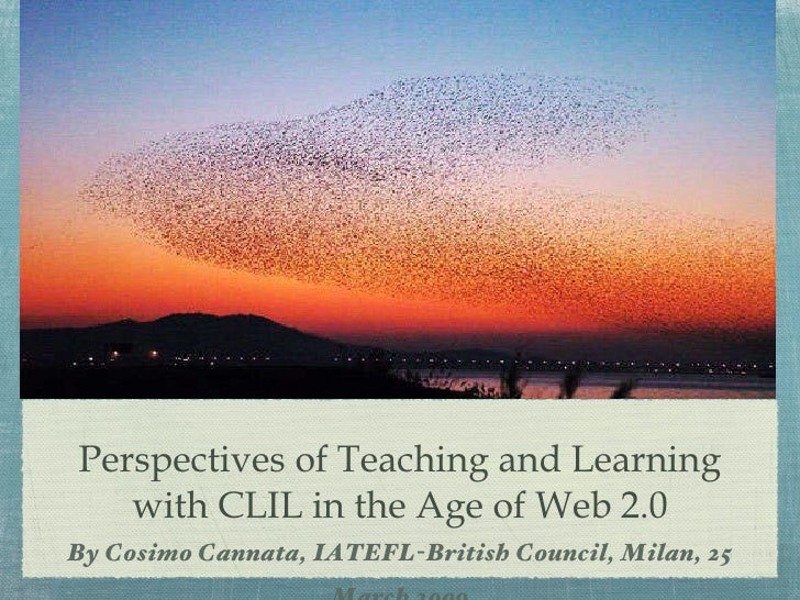 Perspectives of Teaching and Learning with CLIL in the Age of Web 2.0 <ul><li>By Cosimo Cannata, IATEFL-British Council, M...