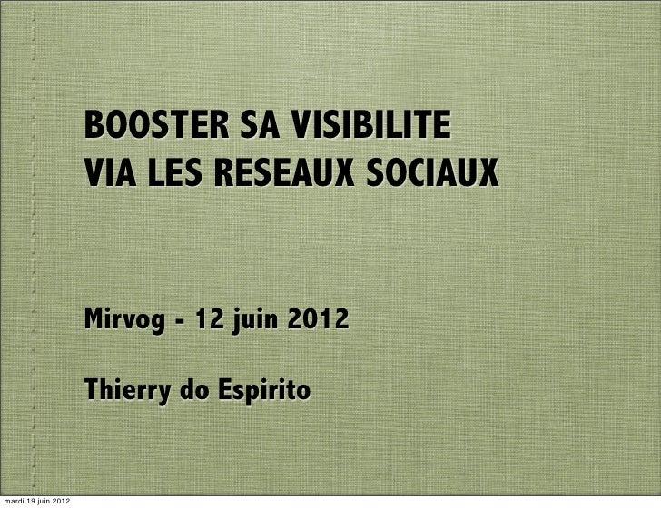 BOOSTER SA VISIBILITE                     VIA LES RESEAUX SOCIAUX                     Mirvog - 12 juin 2012               ...