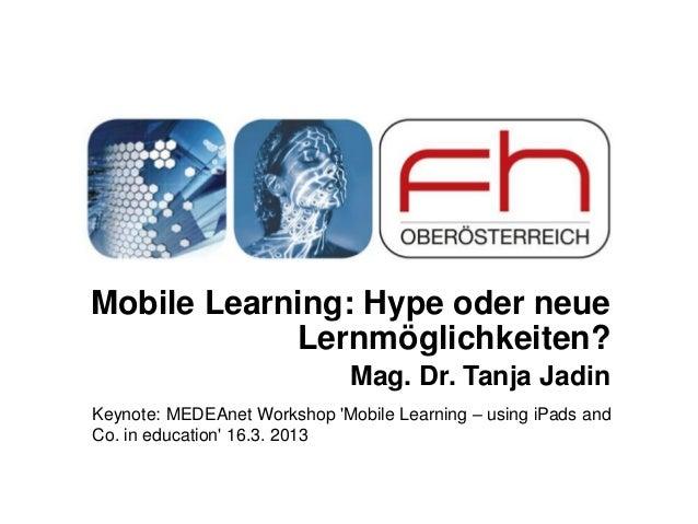 Mobile Learning: Hype oder neue            Lernmöglichkeiten?                              Mag. Dr. Tanja JadinKeynote: ME...