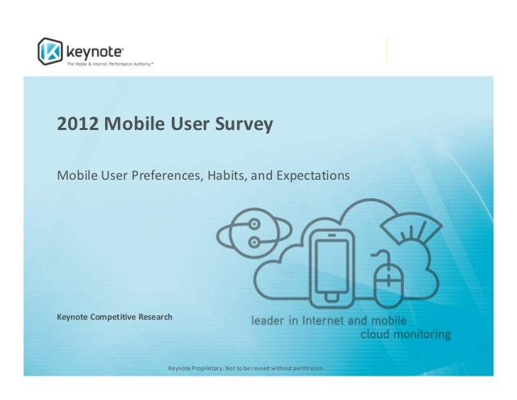 2012 Mobile User SurveyMobile User Preferences, Habits, and Expectations Keynote Competitive Research                     ...