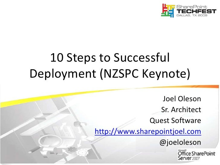 10 Steps to Successful Deployment (NZSPC Keynote)<br />Joel Oleson<br />Sr. Architect<br />Quest Software<br />http://www....