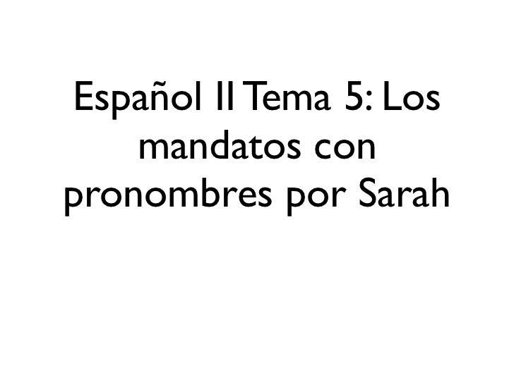 Español II Tema 5: Los    mandatos conpronombres por Sarah