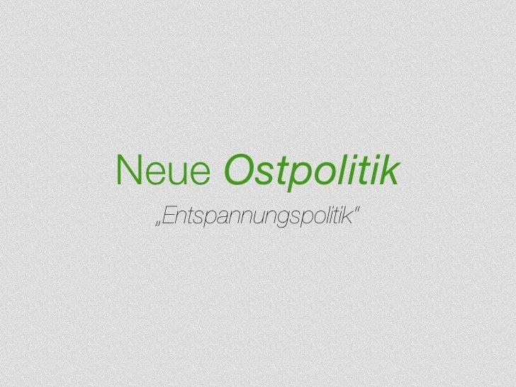 """Neue Ostpolitik   """"Entspannungspolitik"""""""