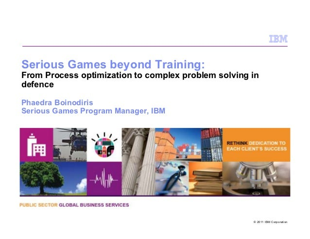 Serious Games beyond Training:From Process optimization to complex problem solving indefencePhaedra BoinodirisSerious Game...