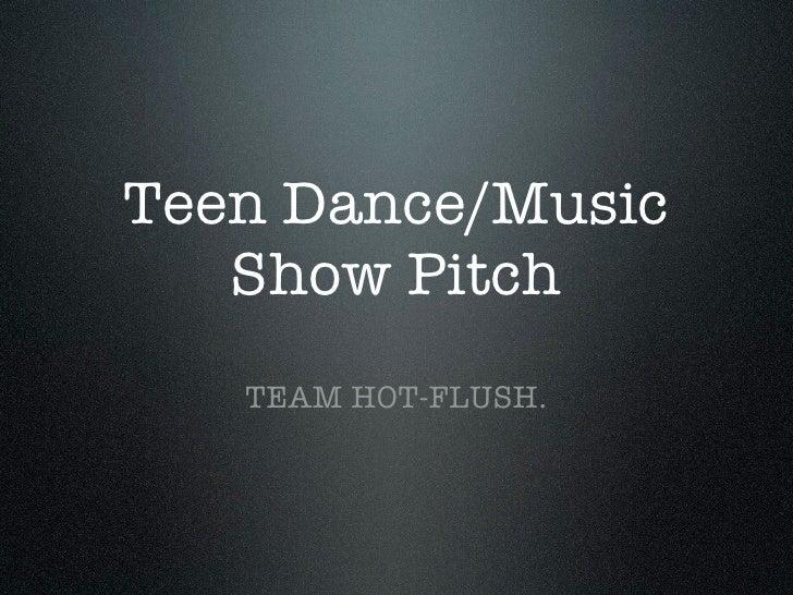 Teen Dance/Music    Show Pitch    TEAM HOT-FLUSH.