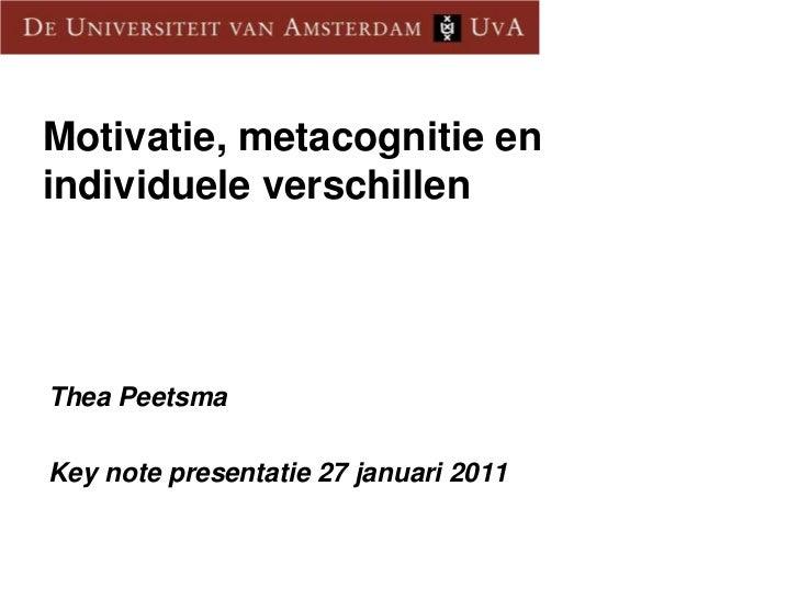 Motivatie, metacognitie en individuele verschillen<br />Thea Peetsma<br />Key note presentatie 27 januari 2011<br />