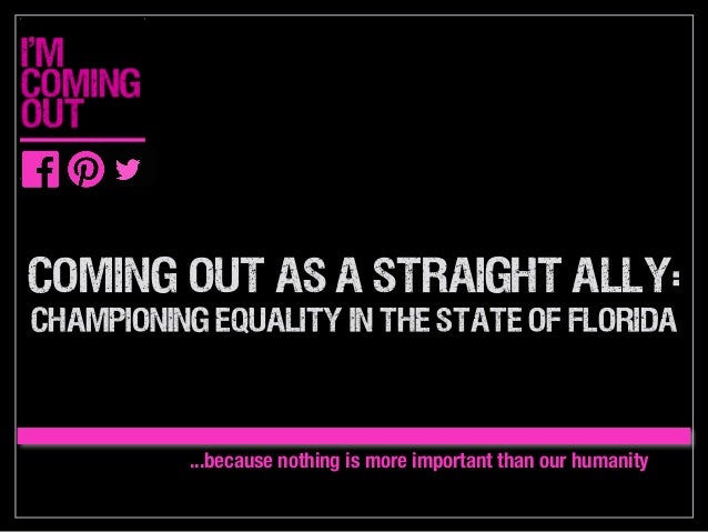 coming out as a straight allY:  championing equality in the state of Florida ...because nothing is more important than our...